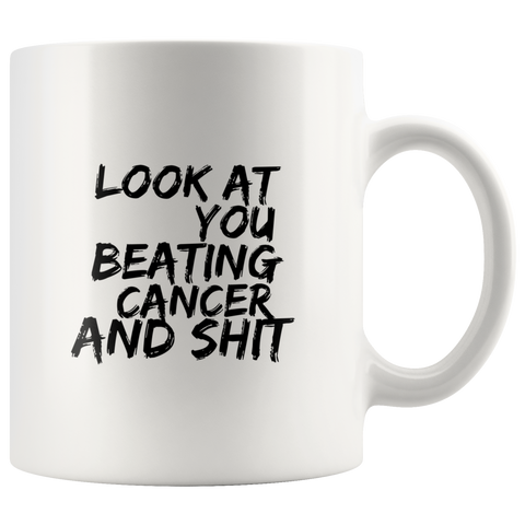 Look at You Beating Cancer Gift For Cancer Patient Survivor Mug 11 oz