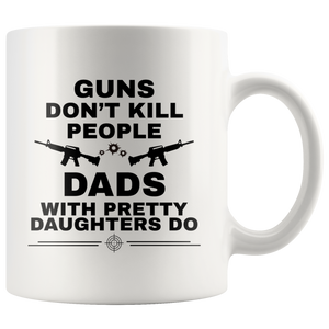 Guns Don't Kill People Dads With Pretty Daughters Do Gift Mug 11oz