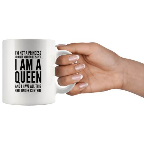 I'm Not A Princess I Do Not Need To Be Save I Am A Queen Gift Mug 11 oz