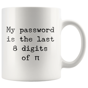 Funny Math Mug My Password Is The Last 8 Digits Of Pi Coffee Gift Mug