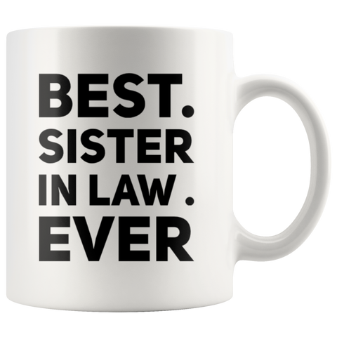Sister-In-Law Gift - Best Sister In Law Ever Appreciation Presents Coffee Mug 11 oz