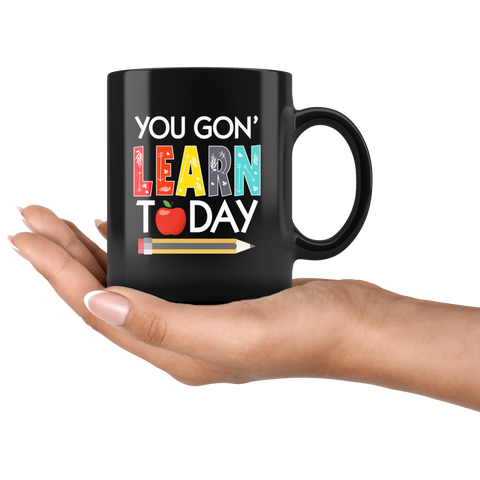 Teacher Appreciation Gift From Student - You Will Learn Today Black Coffee Mug 11 oz