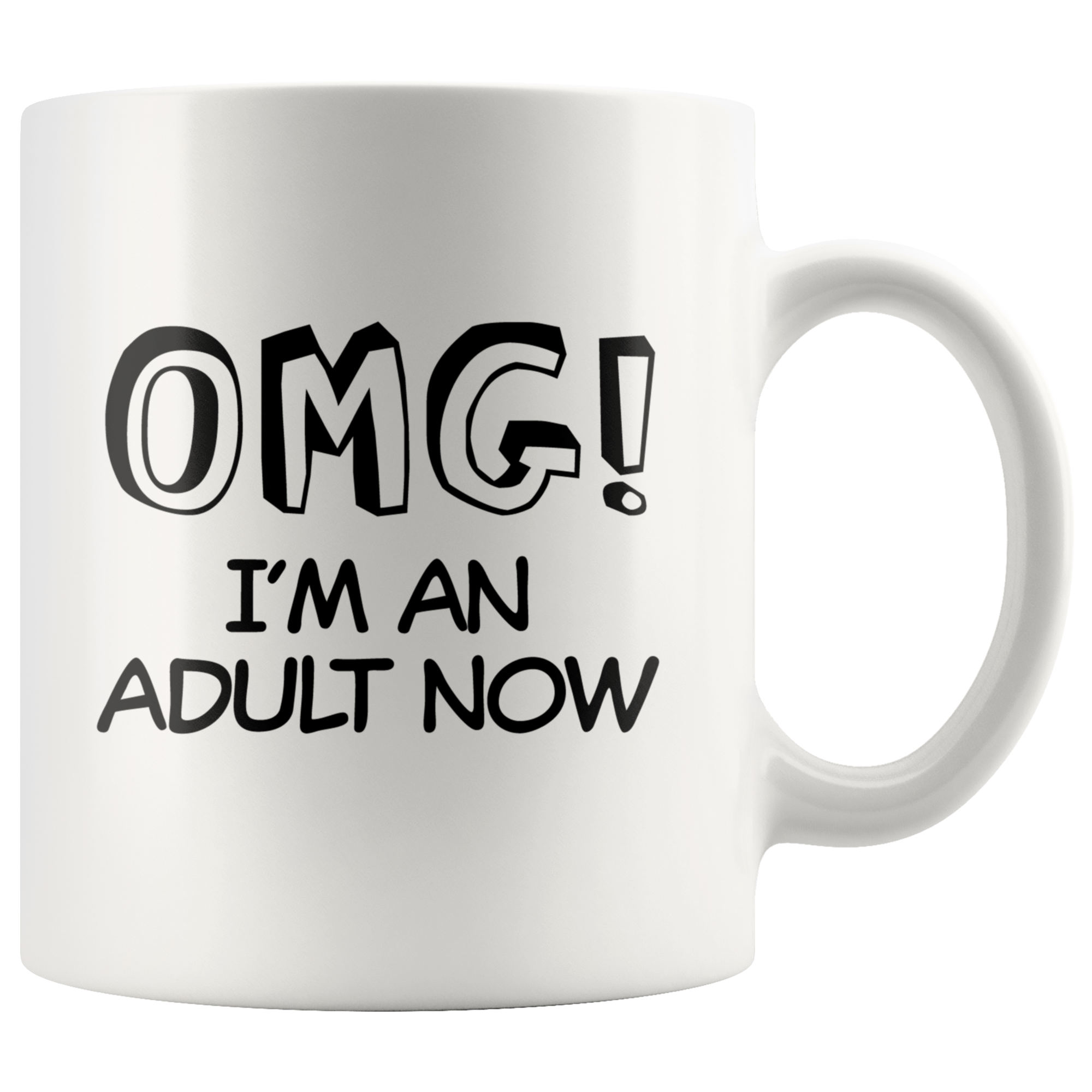 OMG I'm An Adult Now 18th Birthday Gift 18 Years Old Coffee Mug 11oz