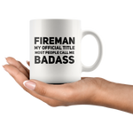 Fireman My Official Title Most People Call Me Badass Coffee Mug 11 oz