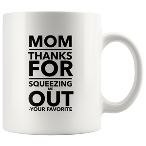 Mom Thanks For Squeezing Me Out Funny Coffee Mug
