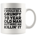 70th Birthday Gift - Grumpy 70 Year Old Man But Here I Am Killin' It Coffee Mug 11 oz