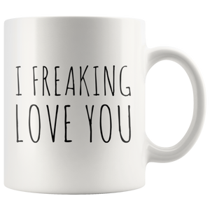 I Freaking Love You Humorous Anniversary Relationship Coffee Mug 11 oz