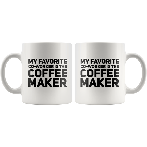 My Favorite Coworker Is The Coffee Maker Lover Gift Mug 11 oz