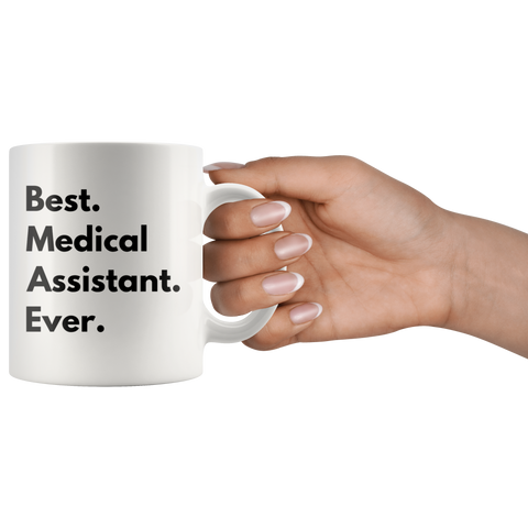 Medical Assistant Gift - Best Medical Assistant Ever Appreciation Coffee Mug 11 oz