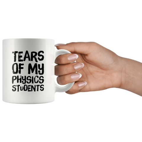Tears Of My Physics Students Funny Teacher Graduation Gift Mug 11 oz