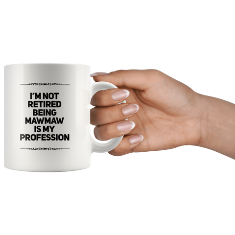 I'm Not Retired Being Mawmaw Is My Profession Gift Coffee Mug 11 oz