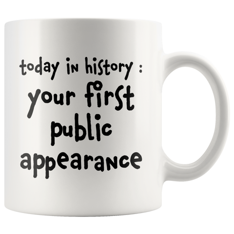 Today In History Your First Public Appearance Ceramic Coffee Mug 11 oz