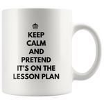 Teacher Gift - Keep Calm And Pretend It's On The Lesson Plan School Coffee Mug 11 oz