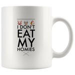 I Don't Eat My Homies Funny Gift For Vegetarian Vegan Animal Lovers Mug 11oz