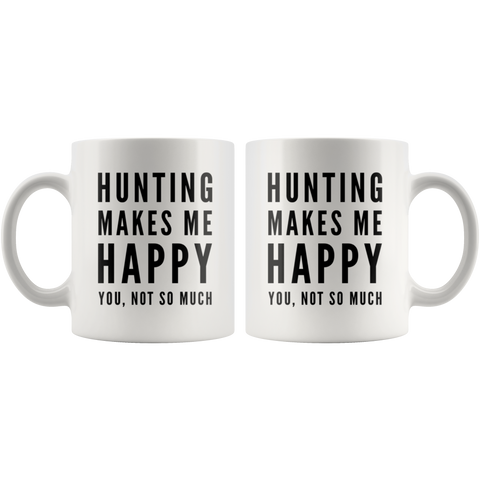 Hunting Gift - Hunting Makes Me Happy You Not So Much Sarcastic Coffee Mug 11 oz