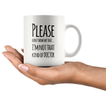 Please Don't Show I'm Not That Kind Of Doctor Gift Coffee Mug 11 oz