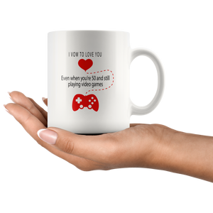 Video Game Gift I Vow To Love You Even When You're 50 Playing Video Games Mug 11 oz