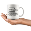 Debugging Being The Detective In A Crime Funny Gift Coffee Mug 11 oz