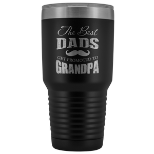 Pregnancy Reveal Gift - The Best Dads Get Promoted To Grandpa 30 oz Travel Tumbler