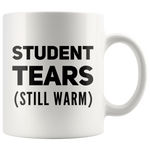 Teachers Appreciation Mug - Student Tears Still Warm Coffee Mug 11 oz