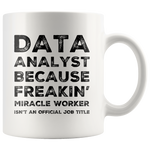 Data Analyst Mug - Data Analyst Because Freakin' Miracle Worker Coffee Mug 11oz
