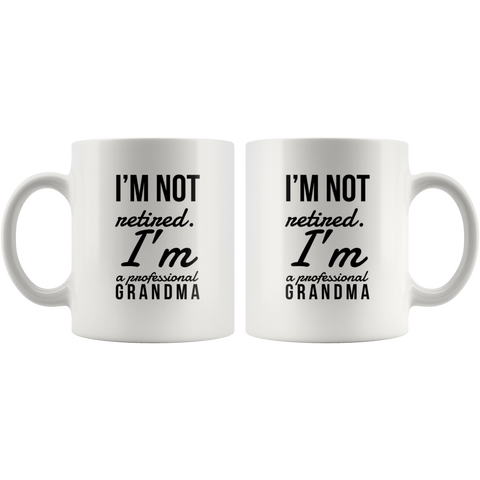 I'm Not Retired I'm A Professional Grandma Gift Idea Coffee Mug 11oz