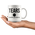 Tears of My Employees-Funny Boss Mug- Office Humor Gag Joke Gift Idea