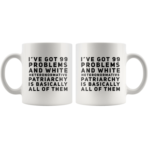 I've Got 99 Problems White Patriarchy Feminist Ceramic Coffee Mug 11 oz