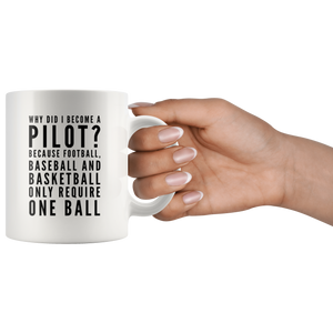 Gift For Pilot Why Did I Become A Pilot Because Baseball Require One Ball Mug 11 oz