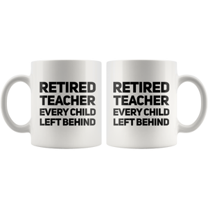 Retired Teacher Every Child Left Behind Retirement Coffee Mug 11 oz