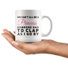 Sarcastic Gift We Can't All Be A Princess Someone Has To Clap Coffee Mug 11 oz