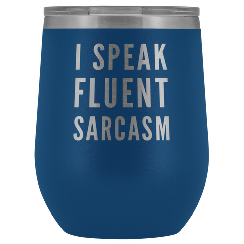 Sarcastic Gift - I Speak Fluent Sarcasm Statement For Him Her Wine Tumbler 12 oz