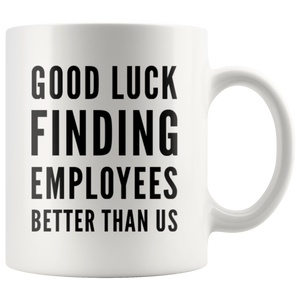 Leaving Boss Gift Good Luck Finding Employees Better Than Us Coffee Mug 11 oz
