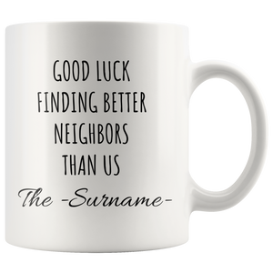 Customized Good Luck Finding Better Neighbors Than Us Coffee Mug 11oz