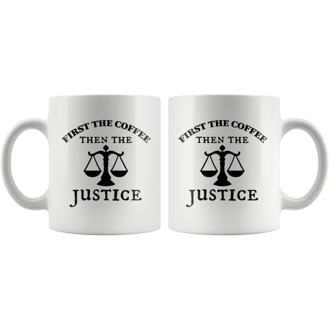 Gift For Lawyer - First The Coffee Then The Justice Attorney Gift Coffee Mug 11 oz