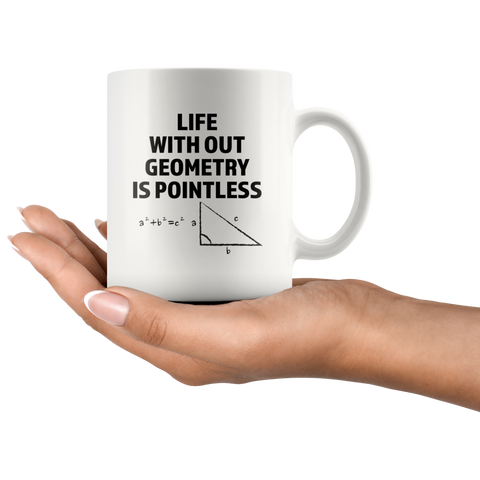 Teacher Appreciation Gift - Life Without Geometry Is Pointless Coffee Mug 11 oz