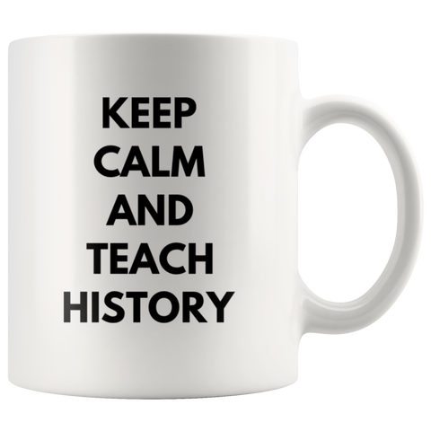 Teacher Gift - Keep Calm And Teach History Inspiring Appreciation Coffee Mug 11 oz
