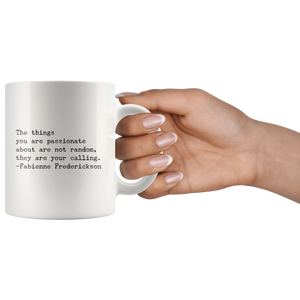 Mugs With Inspiring Quotes-The Things You Are Passionate About Are Your Calling Mug