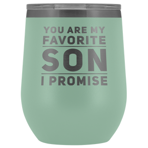 Gift For Son You Are My Favorite Son I Promise Thank You Appreciation Tumbler 12 oz