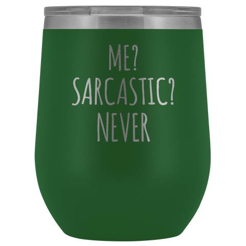 Sarcastic Gift Me Sarcastic Never Employee Appreciation Sarcasm Wine Tumbler 12 oz