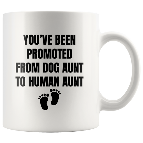 You've Been Promoted From Dog Aunt To Human Aunt Coffee Mug 11 oz