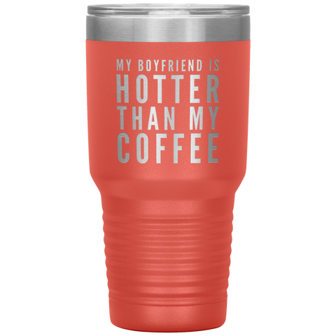 Gift For Boyfriend My Boyfriend Is Hotter Than My Coffee Anniversary Tumbler 30 oz