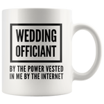 Officiant Mug - Wedding Officiant By The Power Vested In Me Coffee Mug 11 oz