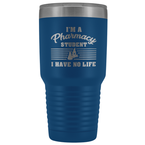 I'm A Pharmacy Student I Have No Life Gift Travel Tumbler 30oz
