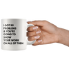 Math Teacher Mug - I Got 99 Problems You're Going To Show Your Work Mug 11 oz