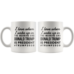 I Love It When I Wake Up And Trump Is Still President Mug - Pro Donald Trump 2020 Gift 11 Ounces Funny Coffee Tea Ceramic Cup