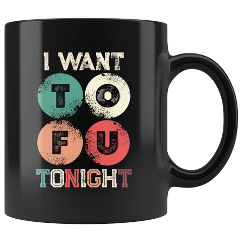 I Want Tofu Tonight Naughty Adult Humor Gift Funny Vegan Mug 11oz