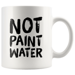 Art Teacher Gift - Not Paint Water Mug 11 oz - Teacher Appreciation