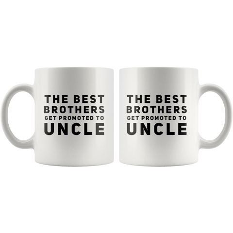 Gift For Uncle The Best Brothers Get Promoted To Uncle Baby Shower Coffee Mug 11 oz