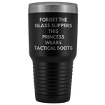 Firefighter Gift Forget The Glass Slippers Princess Wears Tactical Boots 30 oz Tumbler
